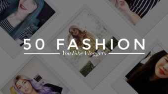 50 Fashion YouTube Vloggers really Worth Subscribing To