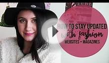 HOW TO STAY UPDATED ON FASHION | WEBSITES, MAGAZINES, ETC.